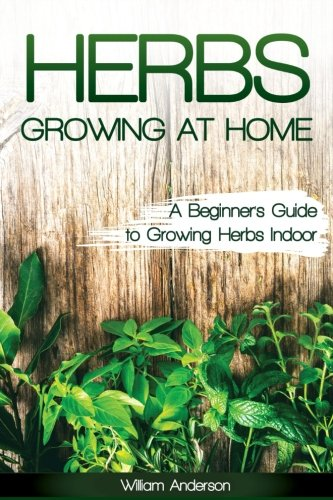 Herbs Growing at Home: A Beginner's Guide to Growing Herbs Indoor