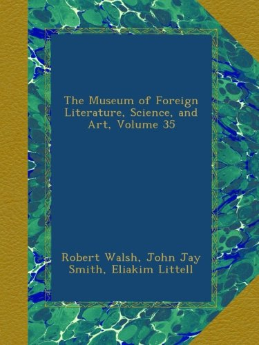 The Museum of Foreign Literature, Science, and Art, Volume 35