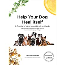 Help Your Dog Heal Itself: A-Z guide to using essential oils and herbs (English Edition)
