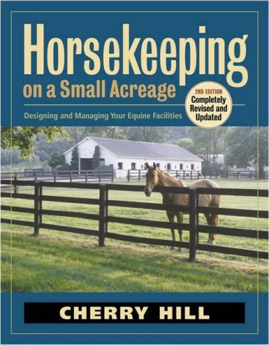 Horsekeeping on a Small Acreage: Designing and Managing Your Equine Facilities by Cherry Hill (2005-04-30)