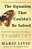 The Equation that Couldn't Be Solved: How Mathematical Genius Discovered the Language of Symmetry (English Edition)