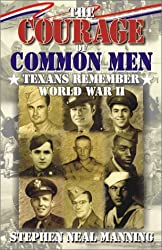 The Courage of Common Men: Texans Remember World War II by Stephen Neal Manning (2001-02-28)