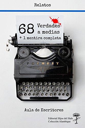 68 verdades a medias: + 1 mentira completa por Alumnos Aula de Escritores