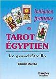 Initiation pratique au tarot égyptien de Claude Darche ( 1 avril 2002 )