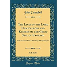 The Lives of the Lord Chancellors and Keepers of the Great Seal of England, Vol. 2 of 7: From the Earliest Times Till the Reign of King George IV (Classic Reprint)