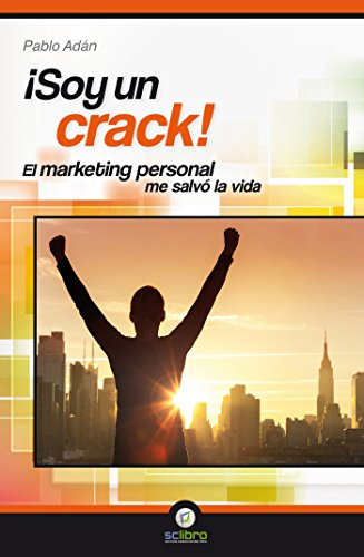 ¡Soy un crack!: El marketing personal me salvó la vida por Pablo Adán