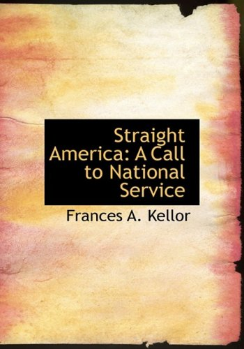 Straight America: A Call to National Service: A Call to National Service (Large Print Edition)