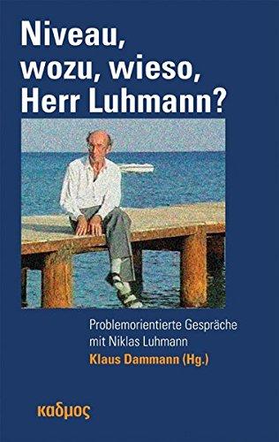 Niveau, wozu, wieso, Herr Luhmann? Problemorientierte Gespräche mit Niklas Luhmann