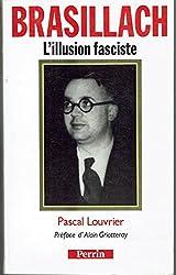 Brasillach, l'illusion fasciste