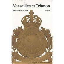 Versailles et Trianon. Guide des châteaux et jardins
