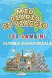Mio Diario Di Viaggio Per Bambini Guinea Equatoriale: 6x9 Diario di viaggio e di appunti per bambini I Completa e disegna I Con suggerimenti I Regalo ... per le tue vacanze in Guinea Equatoriale