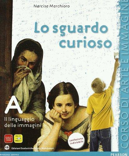 Lo sguardo curioso. Grammatica-Storia dell'arte-Le chiavi dell'arte. Per la Scuola media. Con espansione online