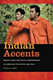 Best American Accents - Indian Accents: Brown Voice and Racial Performance in Review