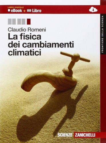 La fisica dei cambiamenti climatici. Con espansione online. Per le Scuole superiori
