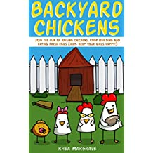 Backyard Chickens: Join the Fun of Raising Chickens, Coop Building and Delicious Fresh Eggs (Hint: Keep Your Girls Happy!) (English Edition)