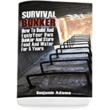 Survival Bunker: How To Build And Equip Your Own Bunker And Store Food And Water For 5 Years (English Edition)