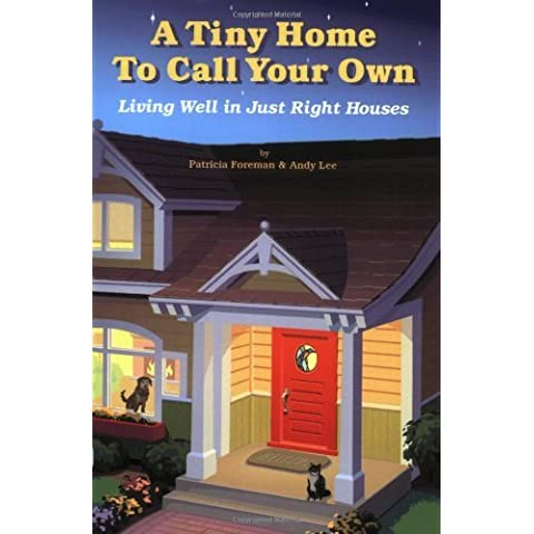 Tiny Home to Call Your Own: Living Well in Just Right Houses by Patricia L. Foreman (2004-09-01)
