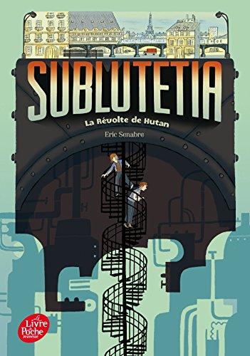 Sublutetia - Tome 1 - La révolte de Hutan (Livre de Poche Jeunesse) por Eric Senabre