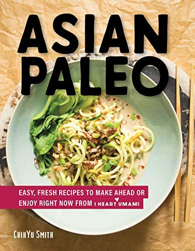 Asian Paleo: Easy, Fresh Recipes to Make Ahead or Enjoy Right Now from I Heart Umami (English Edition)