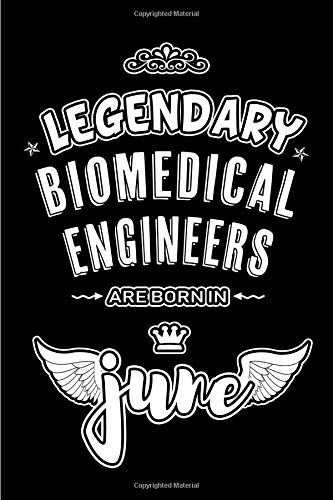 Legendary Biomedical Engineers are born in June: Blank Lined 6x9 Biomedic Journal/Notebooks as Appreciation day, Birthday, Welcome, Farewell, Thanks ... / office co workers,bosses,friends & family