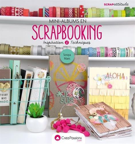 Mini-albums en scrapbooking - Inspiration & Techniques par Soraya Maes