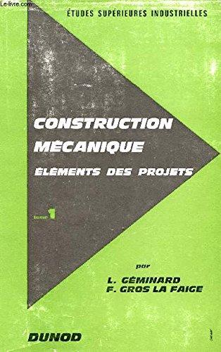CONSTRUCTION MECANIQUE - TOME I - MATERIAUX, ELABORATION DES PIECES, LUBRIFICATION, LOGIQUE DES FONCTIONS TECHNIQUES - ELEMENTS DE PROJETS - COLLECTION