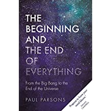 The Beginning and the End of Everything: From the Big Bang to the End of the Universe (English Edition)