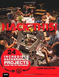 Hack This: 24 Incredible Hackerspace Projects from the DIY Movement by John Baichtal (6-Oct-2011) Paperback