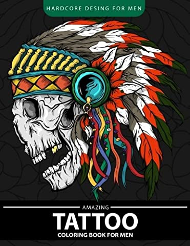 Amazing Tattoo Coloring Book for men: Relaxation and Stress Relief Designs (Adult Coloring Books)