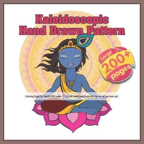 Kaleidoscopic Hand Drawn Pattern Coloring Book for Adults 200 pages - Do not compromise yourself....