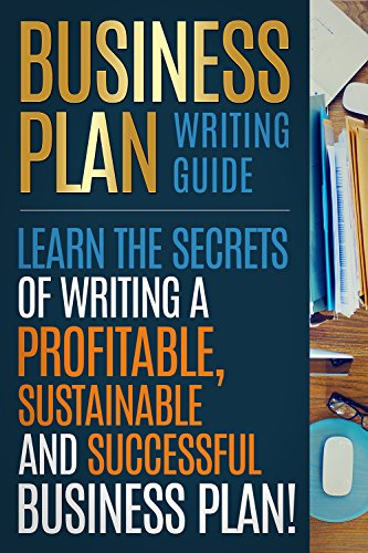 BUSINESS PLAN: Business Plan Writing Guide, Learn The Secrets Of Writing A Profitable, Sustainable And Successful Business Plan ! -business plan template, business plan guide - (English Edition) por I. Madison