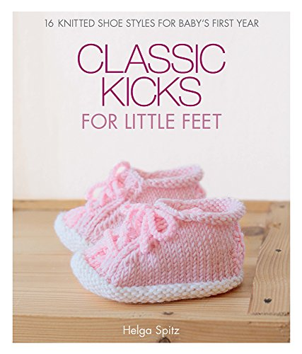 Classic Kicks for Little Feet: 16 Knitted Shoe Styles for Baby's First Year -