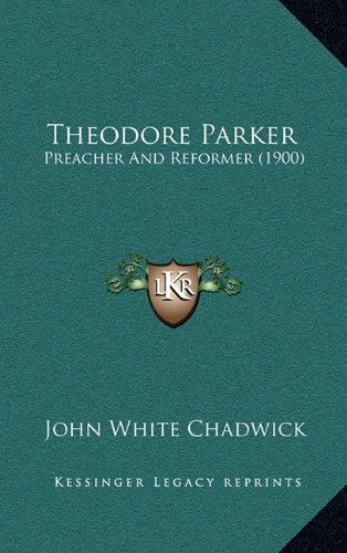 Theodore Parker: Preacher and Reformer (1900)