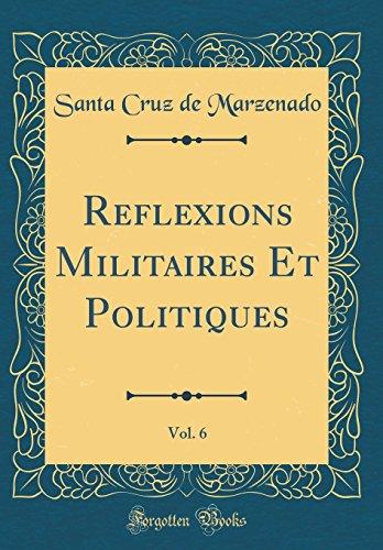 Reflexions Militaires Et Politiques, Vol. 6 (Classic Reprint) par Santa Cruz de Marzenado