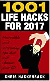 1001 Life Hacks for 2017: Incredible and interesting things and tips that will change your life