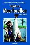 Einfach auf Meerforellen. Die praktischen Handbücher für Fliegenfischer - Band 1