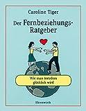Der Fernbeziehungs-Ratgeber: Wie man trotzdem glücklich wird (Ehrenwirth Sachbuch)