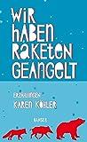 'Wir haben Raketen geangelt: Erzählungen' von Karen Köhler