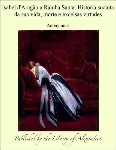 isabel-daragao-a-rainha-santa-historia-sucinta-da-sua-vida-morte-e-excelsas-virtudes