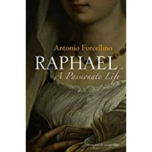 Raphael: A Passionate Life by Antonio Forcellino (2015-12-30)