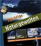 Mächtige Naturgewalten. Erdbeben, Tsunamis und andere Naturkatastrophen - Azar Khalatbari