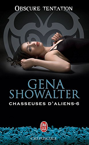 Chasseuses d'aliens (Tome 6) - Obscure tentation (J'ai lu Crépuscule) par Gena Showalter