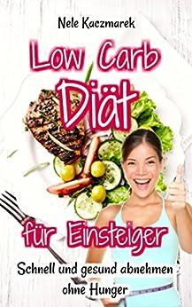 Low Carb Diät für Einsteiger: Schnell und gesund abnehmen ohne Hunger - Gewicht verlieren mit der Low Carb Diät (gesund abnehmen, schnell abnehmen, Fettlogik, Eiweißdiät, Stoffwechsel beschleunigen)