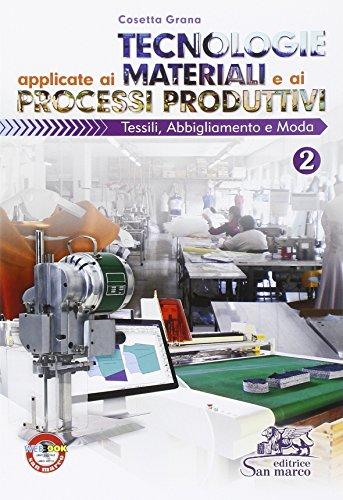 Tecnologie applicate ai materiali e ai processi produttivi. Tessili abbigliamento e moda. Con e-book. Con espansione online. Per gli Ist. tecnici e professionali: 2
