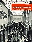 Moderne in Leipzig: Architektur und Städtebau 1918 bis 1933