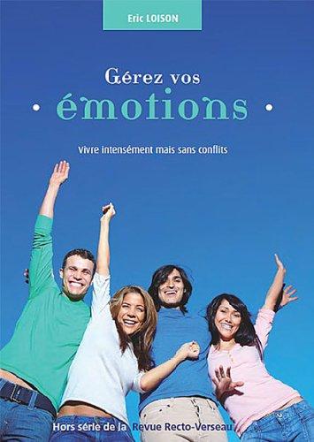 Gérez vos émotions - Vivre intensément mais sans conflits