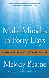 Make Miracles in Forty Days: Turning What You Have into What You Want by Melody Beattie (2011-12-06)