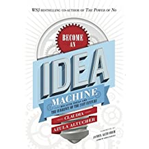 Become An Idea Machine: Because Ideas Are The Currency Of The 21st Century (English Edition)