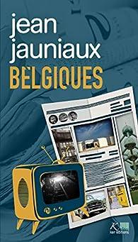 Belgiques: Nouvelles par Jean Jauniaux