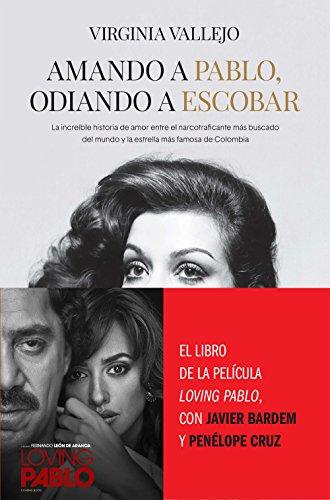 Amando a Pablo, odiando a Escobar: La increíble historia de amor entre el narcotraficante más buscado del mundo y la estrella más famosa de Colombia (HUELLAS) por Virginia Vallejo